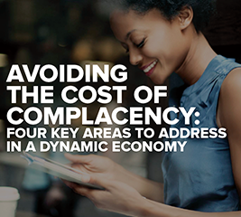 AVOIDING THE COST OF COMPLACENCY: FOUR KEY AREAS TO ADDRESS IN A DYNAMIC ECONOMY