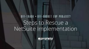 Off-track ERP project? Steps to rescue a NetSuite Implementation